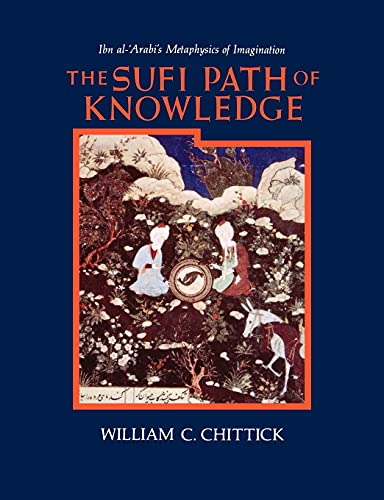 9780887068850: The Sufi Path of Knowledge: Ibn Al-Arabi's Metaphysics of Imagination