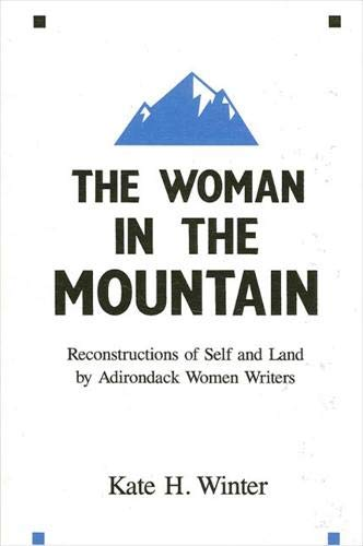 9780887068867: The Woman in the Mountain: Reconstructions of Self and Land by Adirondack Women Writers