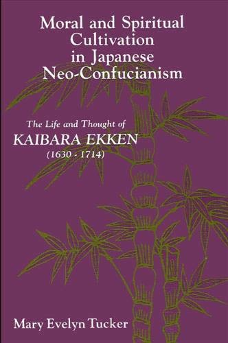 9780887068898: Moral and Spiritual Cultivation in Japanese Neo-Confucianism: The Life and Thought of Kaibara Ekken (1630-1714) (SUNY Series in Philosophy)