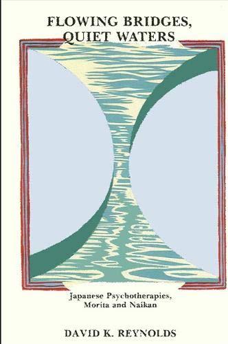 Flowing Bridges, Quiet Water: Japanese Psychotherapies, Morita and Naikan (Suny Series in ...