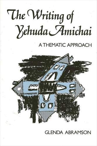 The Writing of Yehuda Amichai: A Thematic Approach: Abramson, Glenda