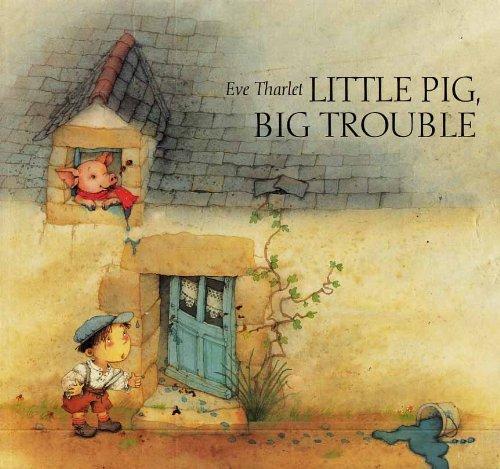 9780887080739: Little Pig, Big Trouble (Eve Tharlet)