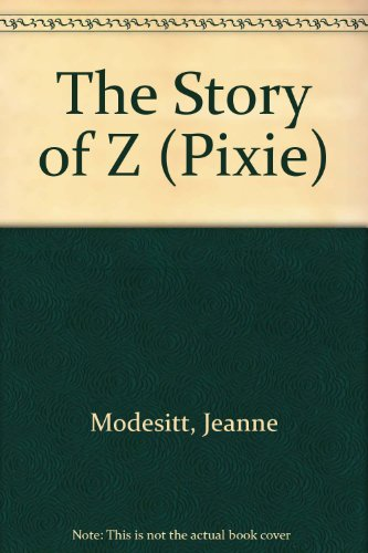 The Story of Z (Pixie): Jeanne Modesitt; Lonni Sue Johnson