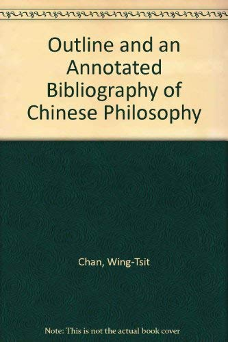 Outline and an Annotated Bibliography of Chinese Philosophy: Chan, Wing-Tsit