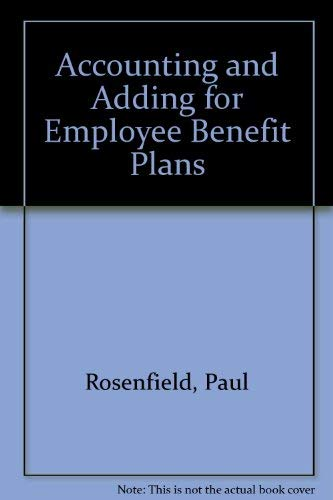 Accounting and Adding for Employee Benefit Plans: Rosenfield, Paul