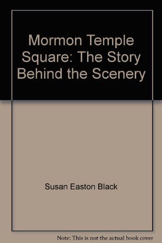 Mormon Temple Square: The Story Behind the Scenery (French Edition) (0887147593) by Susan Easton Black