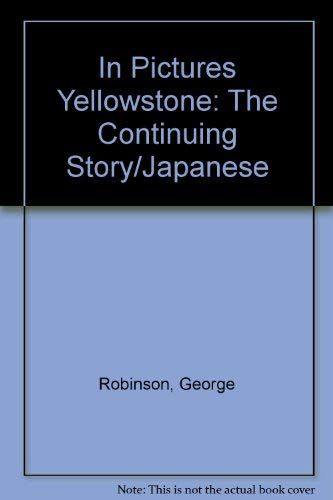 9780887147647: In Pictures Yellowstone: The Continuing Story/Japanese