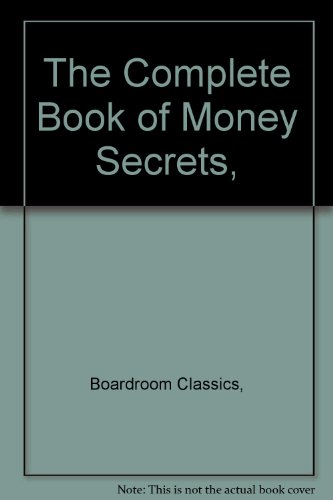 The complete book of money secrets: Boardroom Books