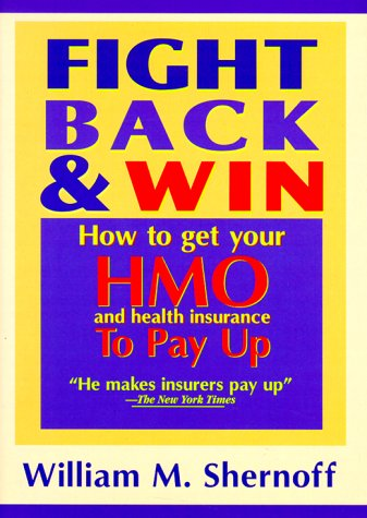 9780887231728: Fight Back and Win: How to Get HMOs and Health Insurance to Pay Up