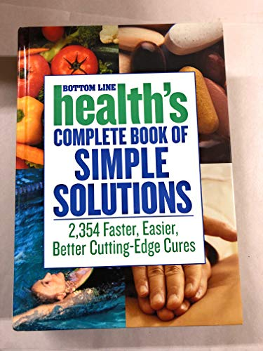 9780887232756: Bottom Line Health's Complete Book of Simple Solutions - 2,354 Faster, Easier, Better Cutting-edge Cures (Bottom Line Secrets)