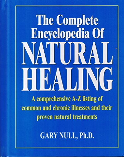9780887232855: The Complete Encyclopedia of Natural Healing (A comprehensive A-A listing of common and chronic illnesses and their proven natural treatments)