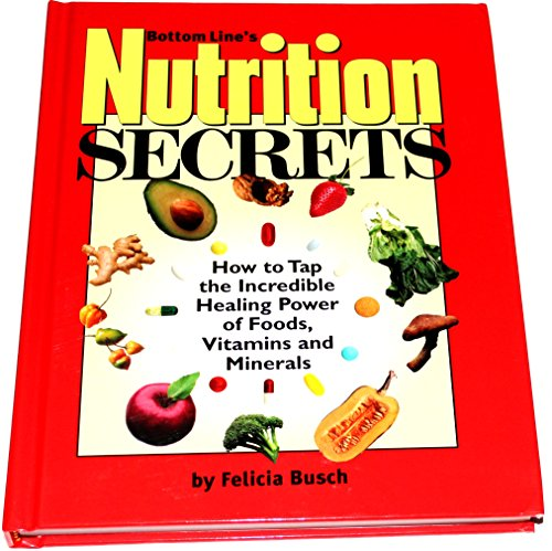 Nutrition Secrets (How to Tap the Incredible Healing Power of Foods, Vitamins and Minerals): ...