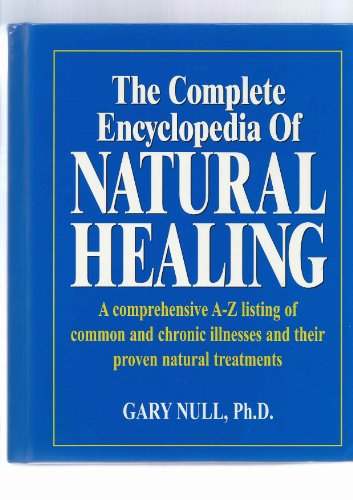9780887233272: The Complete Encyclopedia of Natural Healing: A Comprehensive A-Z Listing of Common and Chronic Illnesses and Their Proven Natural Treatments
