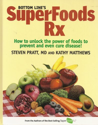 9780887234989: Bottom Line's Superfoods Rx - How to Unlock the Power of Foods to Prevent and Even Cure Disease