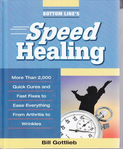 9780887235481: Bottom Line's Speed Healing: More Than 2,000 Quick Cures and Fast Fixes to Ease Everything From Arthritis to Wrinkles