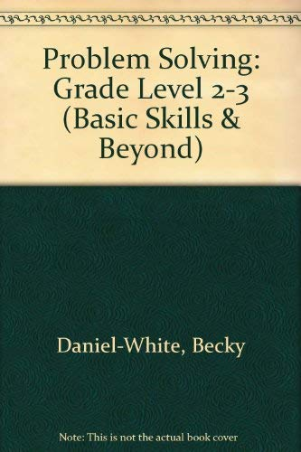 Problem Solving: Grade Level 2-3 (Basic Skills & Beyond): Daniel-White, Becky