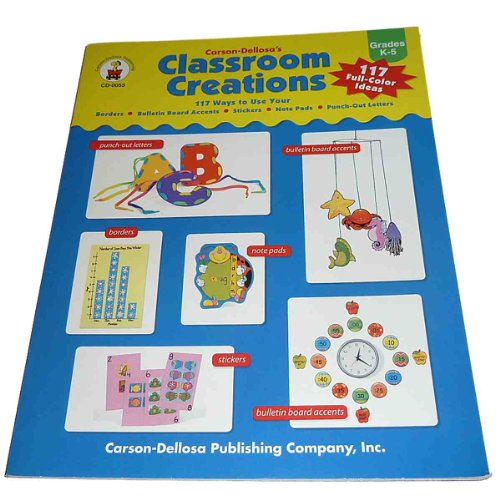 9780887246579: Carson-Dellosa Classroom Creations: 117 Ways to Use Your Borders, Bulletin Board Accents, Stickers, Note Pads, Punch-Out Letters : Grades K-5
