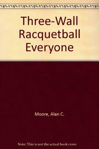 Three-Wall Racquetball Everyone: Moore, Alan C.