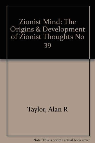 Zionist Mind: The Origins & Development of Zionist Thoughts No 39: Taylor, Alan R.
