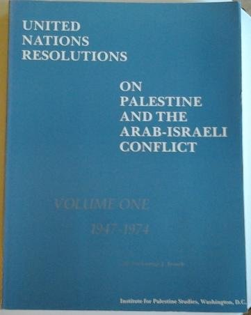 United Nations Resolutions on Palestine and the Arab-Israeli Conflict, Volume One: 1947-1974
