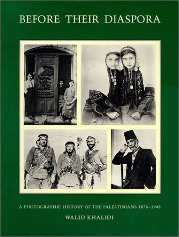Before Their Diaspora: A Photographic History of the Palestinians, 1876-1948: Khalidi, Walid