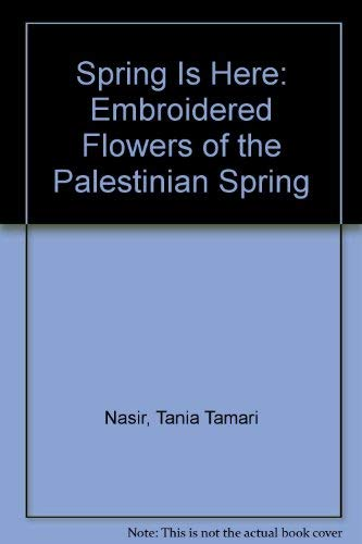 9780887282836: Spring Is Here: Embroidered Flowers of the Palestinian Spring (Arabic Edition)