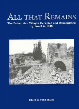 9780887283062: All That Remains: The Palestinian Villages Occupied and Depopulated by Israel in 1948