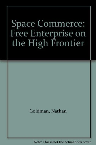 Space Commerce: Free Enterprise on the High: Nathan Goldman