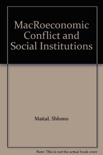 MacRoeconomic Conflict and Social Institutions: Shlomo Maital; Editor-Irwin