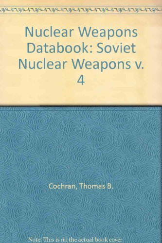 Nuclear Weapons Databook: Volume IV - Soviet Nuclear Weapons (v. 4)