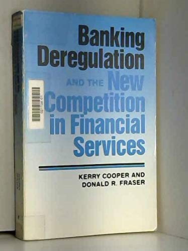 Banking Deregulation and the New Competition in Financial Services: Cooper, S.Kerry, Fraser, Donald...