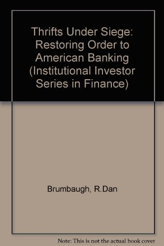 Thrifts Under Siege: Restoring Order to American Banking (Institutional Investor Series in Finance)