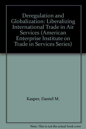9780887302336: Deregulation and Globalization: Liberalizing International Trade in Air Services (American Enterprise Institute on Trade in Services Series)