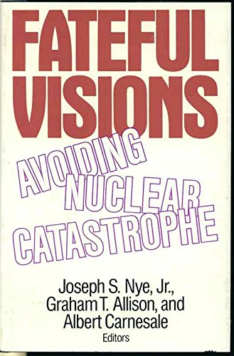 Fateful Visions: Avoiding Nuclear Catastrophe: Nye, Joseph S.; Allison, Graham T.