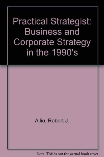 The Practical Strategist : Business & Corporate Strategy for the 1990s