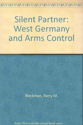 The Silent Partner: West Germany and Arms Control: Blechman, Barry M., Fisher, Cathleen