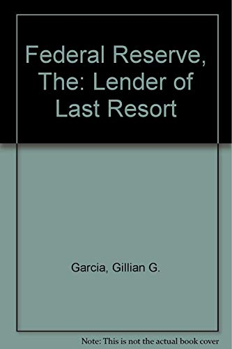 The Federal Reserve: Lender of Last Resort: Garcia, Gillian G.,