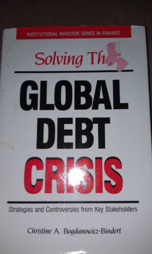 9780887303449: Solving the Global Debt Crisis: Strategies and Controversies by Key Stakeholders (Institutional Investor Series in Finance)