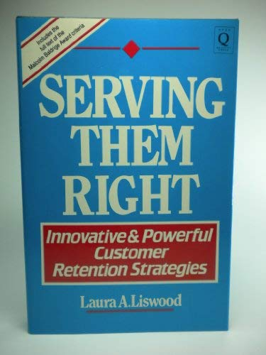 Serving Them Right : Innovative and Powerful Customer Retention Strategies: Liswood, Laura A.
