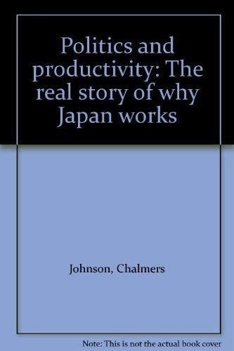Politics and Productivity: How Japan's Development Strategy Works (0887303501) by Chalmers Johnson; etc.