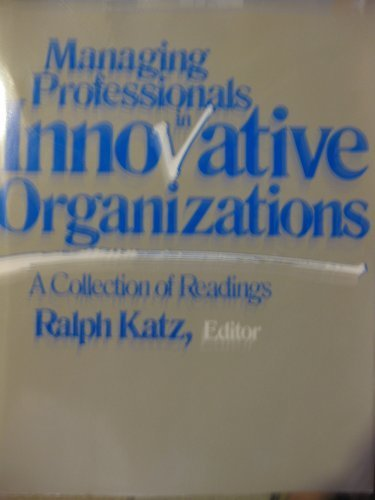 Managing Professionals in Innovative Organizations: A Collection of Readings