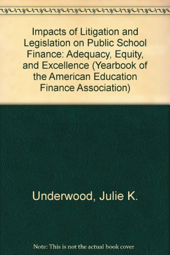 9780887303890: Impacts of Litigation and Legislation on Public School Finance: Adequacy, Equity, and Excellence (Yearbook of the American Education Finance Association)