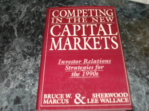COMPETING IN THE NEW CAPITAL MARKETS: INVESTOR: Marcus, Bruce W.