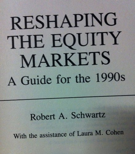 9780887304323: Reshaping the Equity Markets: A Guide for the 1990s
