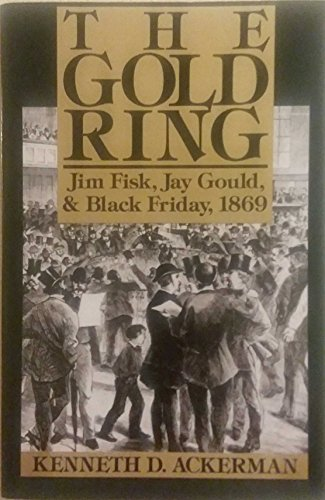 9780887304361: The Gold Ring: Jim Fisk, Jay Gould, and Black Friday, 1869