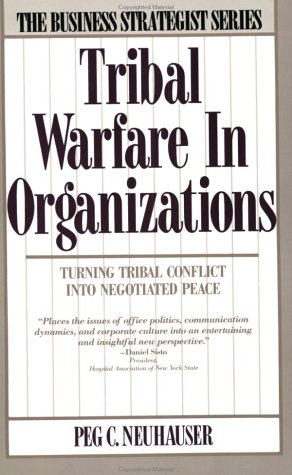 9780887304446: Tribal Warfare in Organizations: Turning Tribal Conflict into Negotiated Peace (Business Strategist)