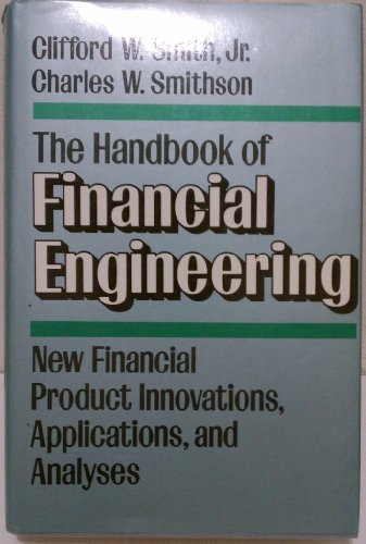 The Handbook of Financial Engineering: New Financial Product Innovations, Applications, and ...