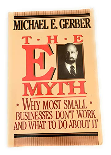 The E Myth: Why Most Small Businesses Don't Work and What to Do about It