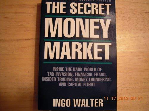 The Secret Money Market: Inside the Dark: Ingo Walter