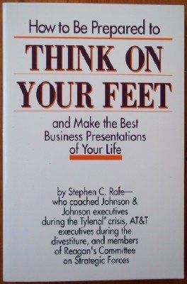 9780887305283: How to Be Prepared to Think on Your Feet and Make the Best Business Presentations of Your Life
